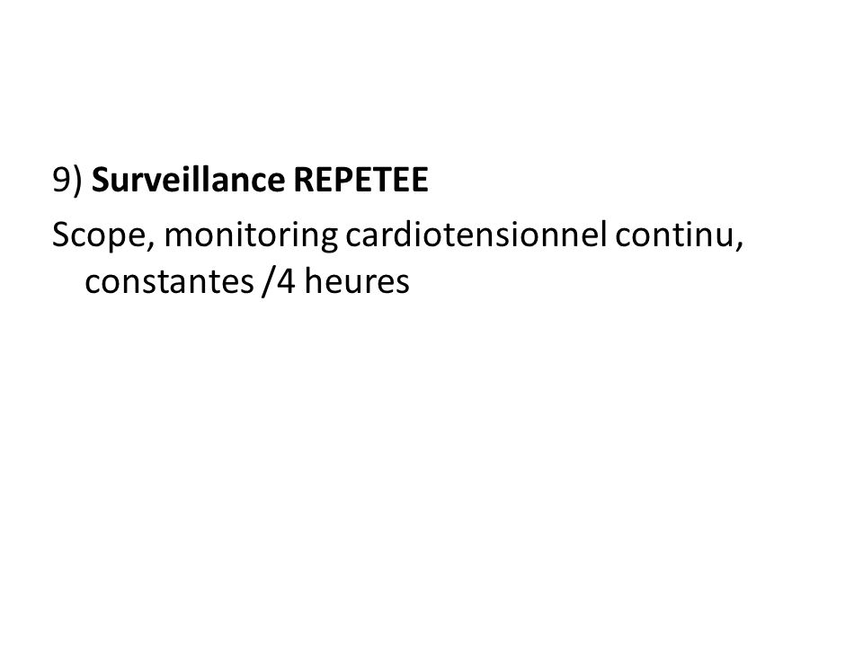 9) Surveillance REPETEE Scope, monitoring cardiotensionnel continu, constantes /4 heures