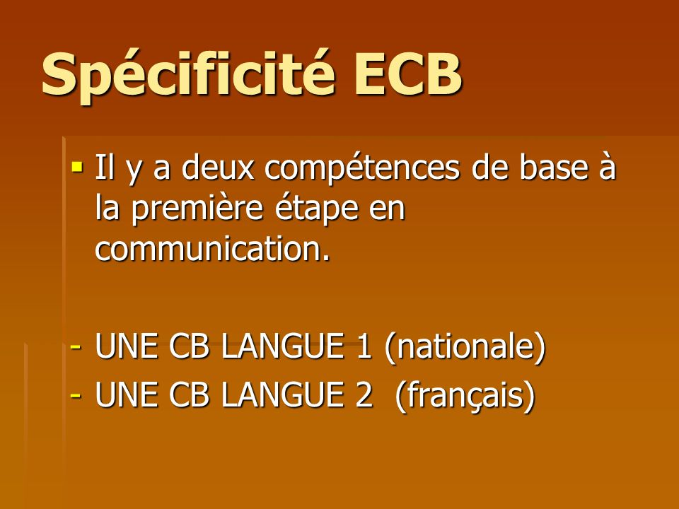 Spécificité ECBIl y a deux compétences de base à la première étape en communication. UNE CB LANGUE 1 (nationale)
