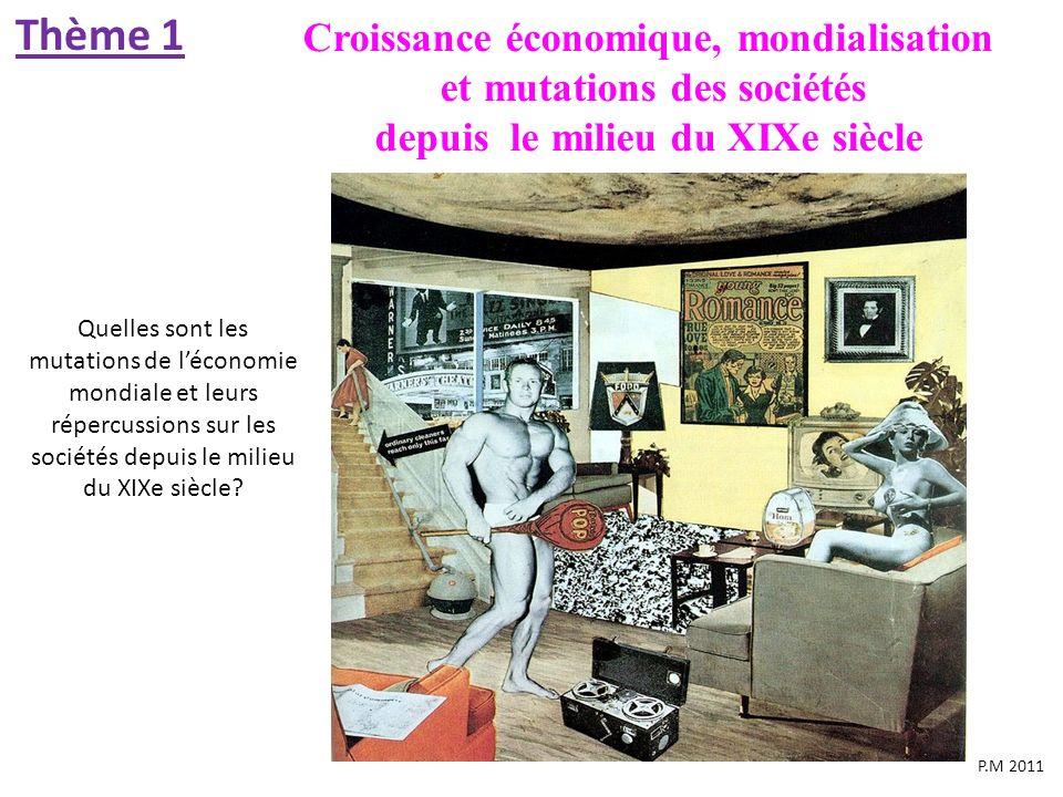Thème 1 Croissance économique, mondialisation et mutations des sociétés depuis le milieu du XIXe siècle.