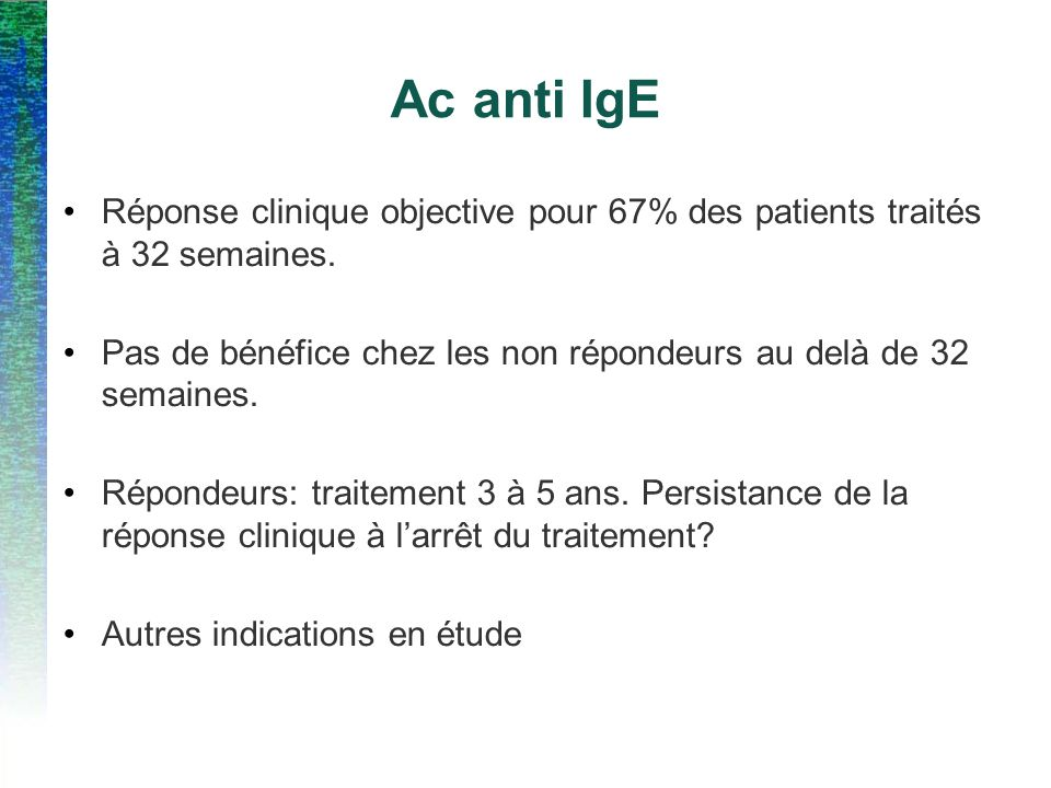 Ac anti IgE Réponse clinique objective pour 67% des patients traités à 32 semaines.