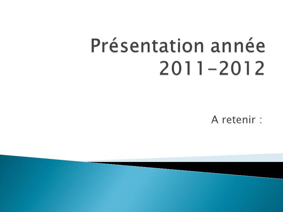Présentation année 2011-2012 A retenir :