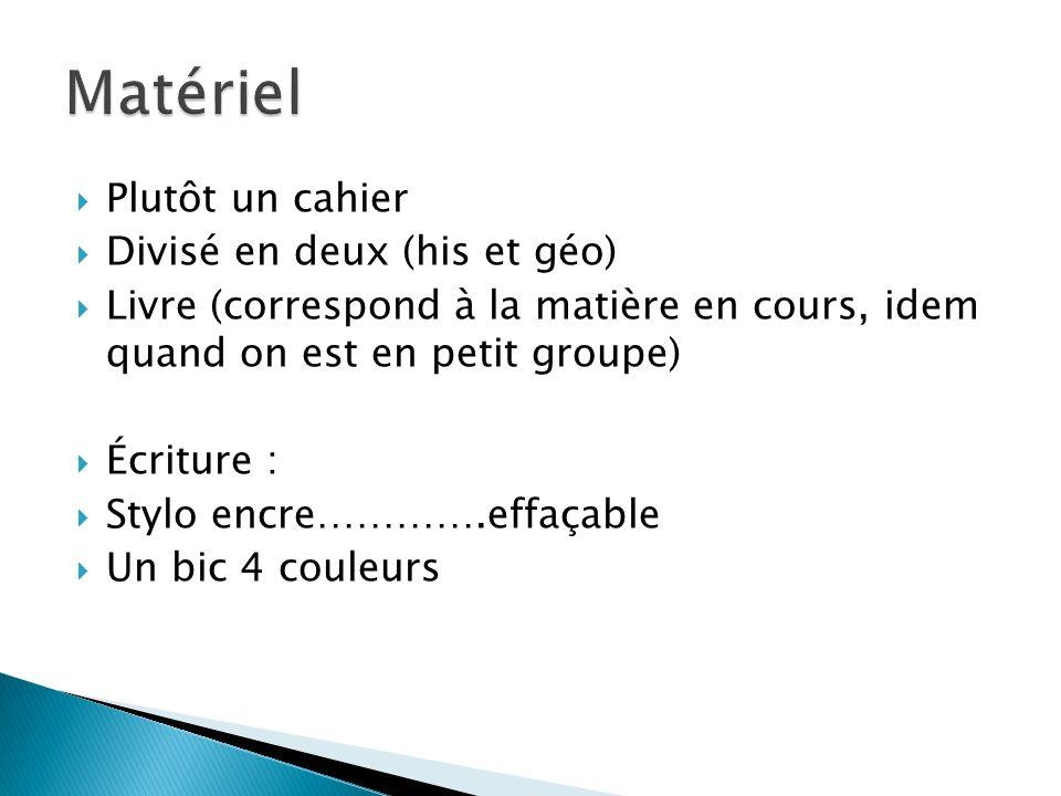 Matériel Plutôt un cahier Divisé en deux (his et géo)