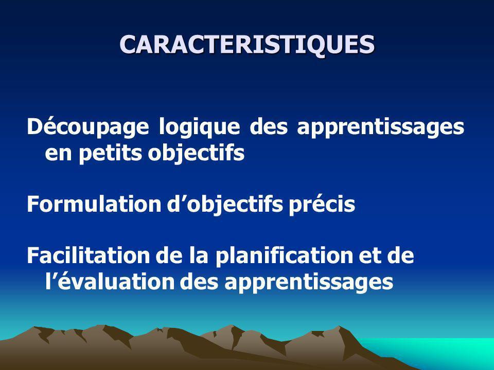 CARACTERISTIQUESDécoupage logique des apprentissages en petits objectifs. Formulation d'objectifs précis.