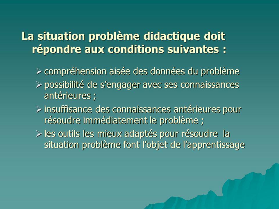 La situation problème didactique doit répondre aux conditions suivantes :