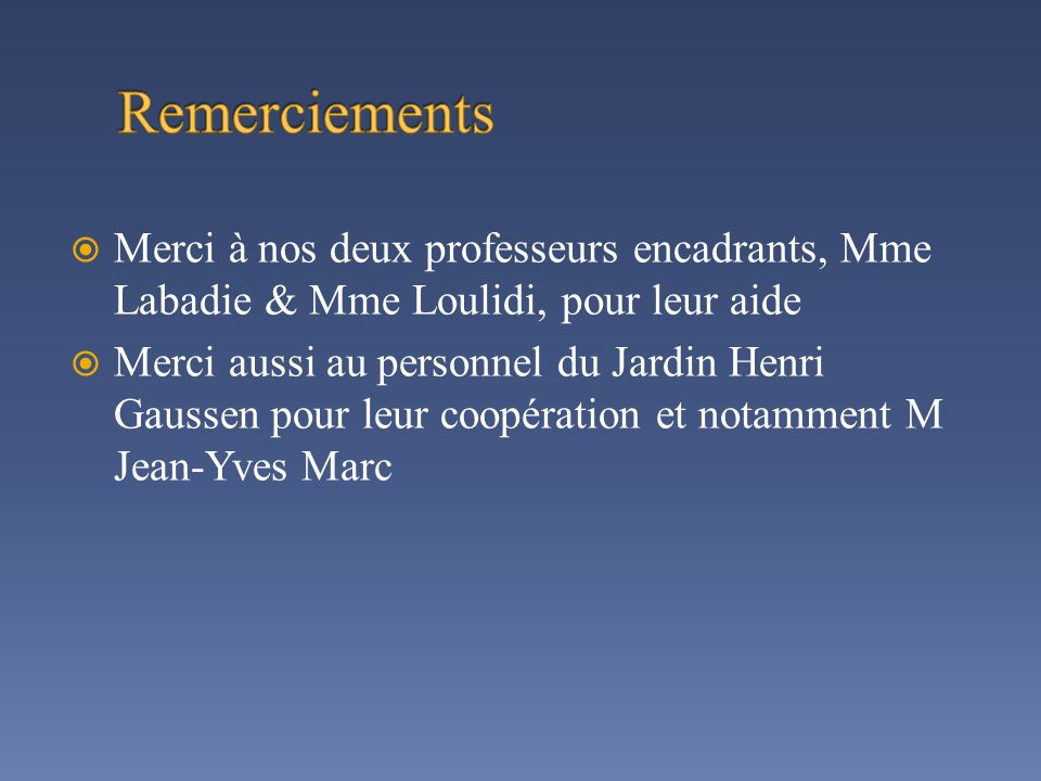 Remerciements Merci à nos deux professeurs encadrants, Mme Labadie & Mme Loulidi, pour leur aide.