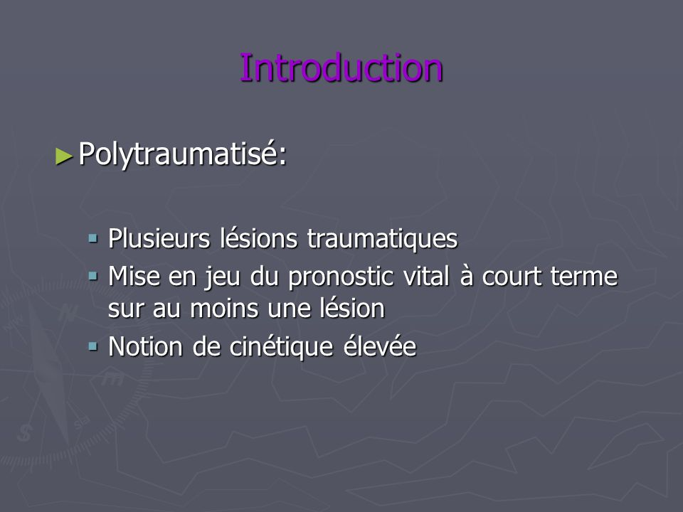 Introduction Polytraumatisé: Plusieurs lésions traumatiques