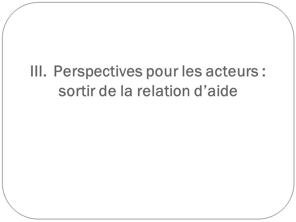 III. Perspectives pour les acteurs : sortir de la relation d'aide