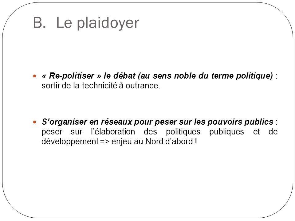 B. Le plaidoyer « Re-politiser » le débat (au sens noble du terme politique) : sortir de la technicité à outrance.