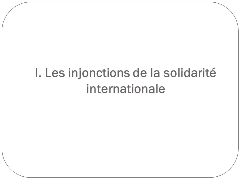 I. Les injonctions de la solidarité internationale