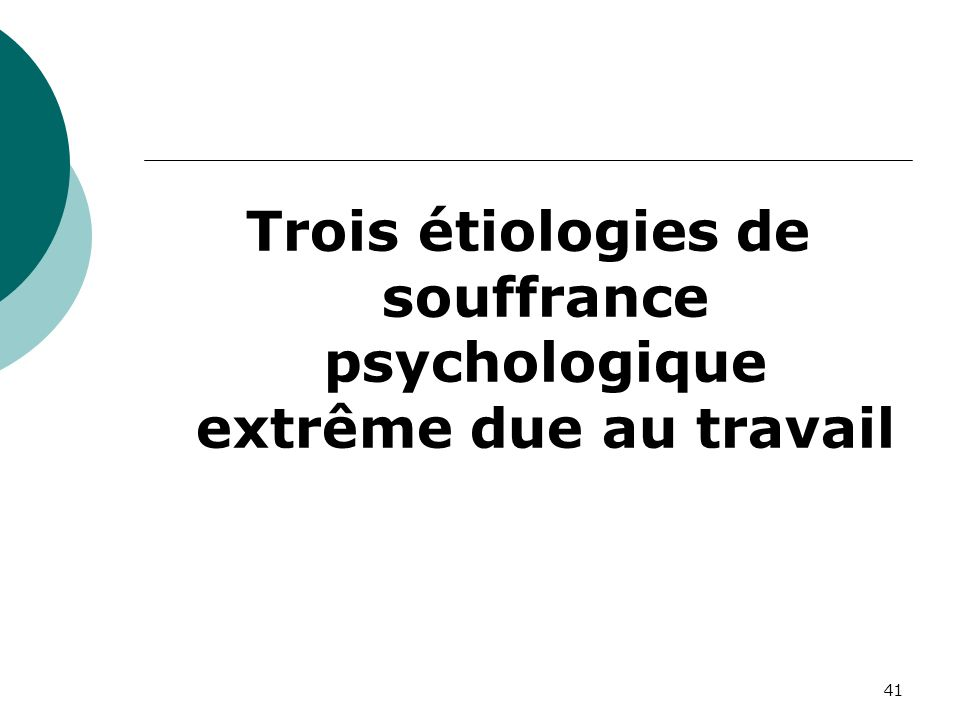 Trois étiologies de souffrance psychologique extrême due au travail