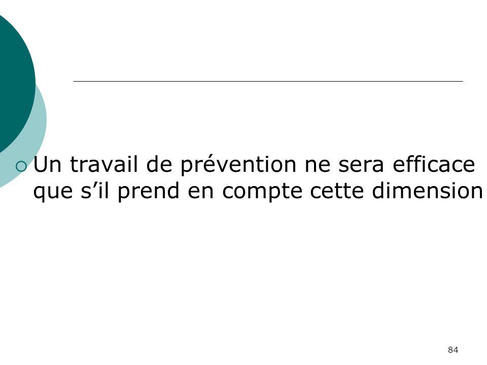 Un travail de prévention ne sera efficace que s'il prend en compte cette dimension