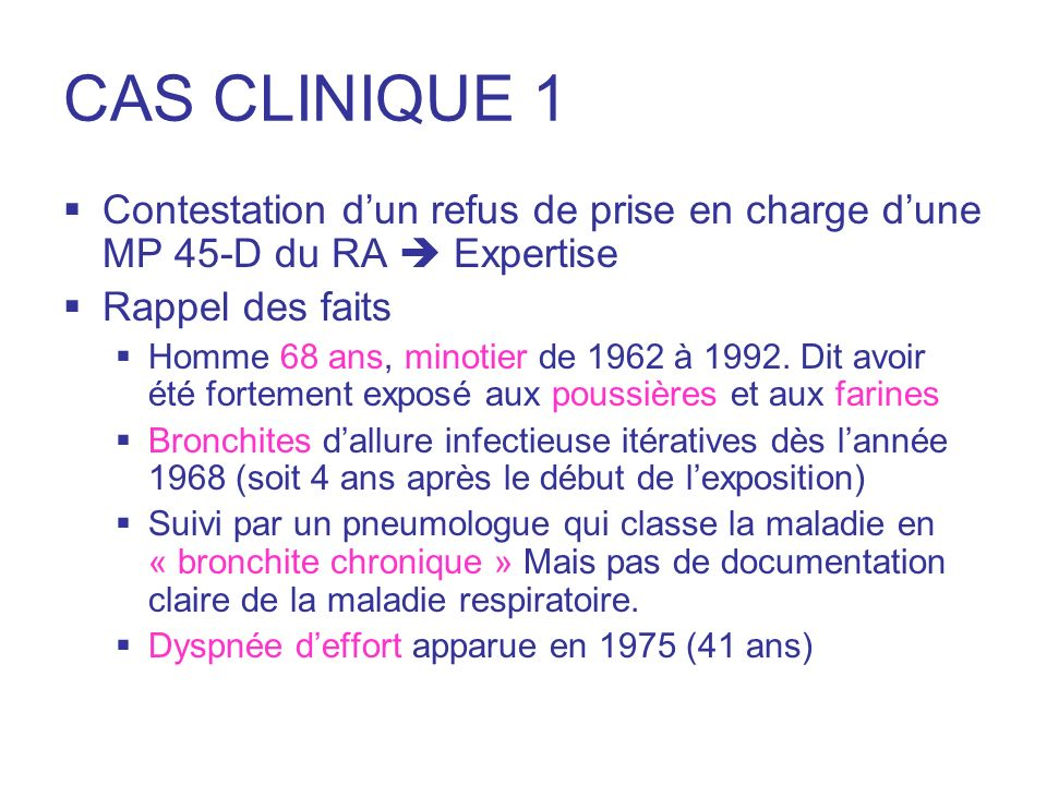 CAS CLINIQUE 1 Contestation d'un refus de prise en charge d'une MP 45-D du RA  Expertise. Rappel des faits.