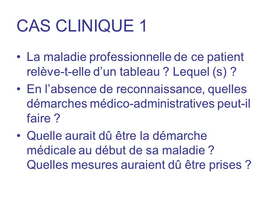 CAS CLINIQUE 1 La maladie professionnelle de ce patient relève-t-elle d'un tableau Lequel (s)