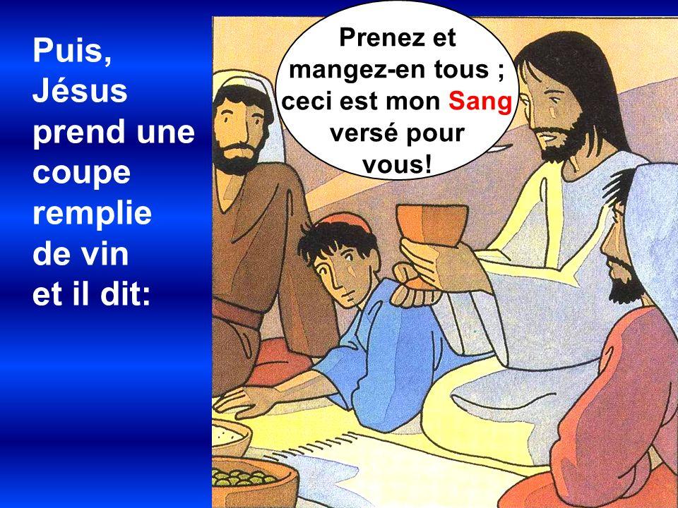 Puis, Jésus prend une coupe remplie de vin et il dit: Prenez et
