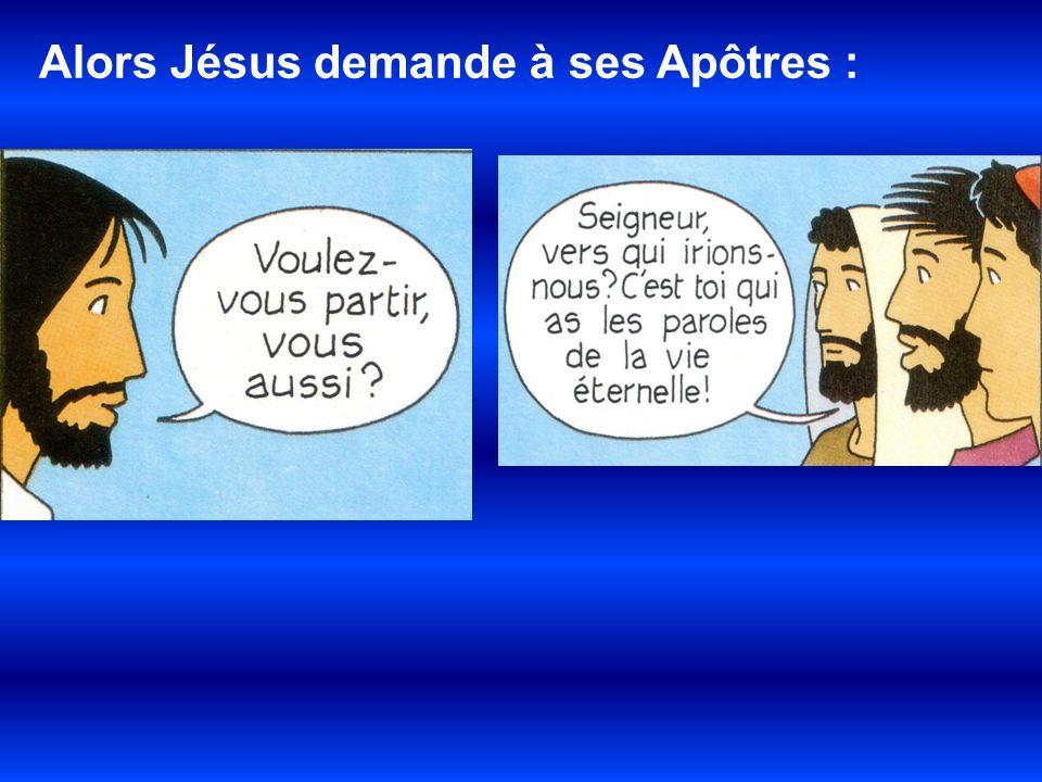 Alors Jésus demande à ses Apôtres :