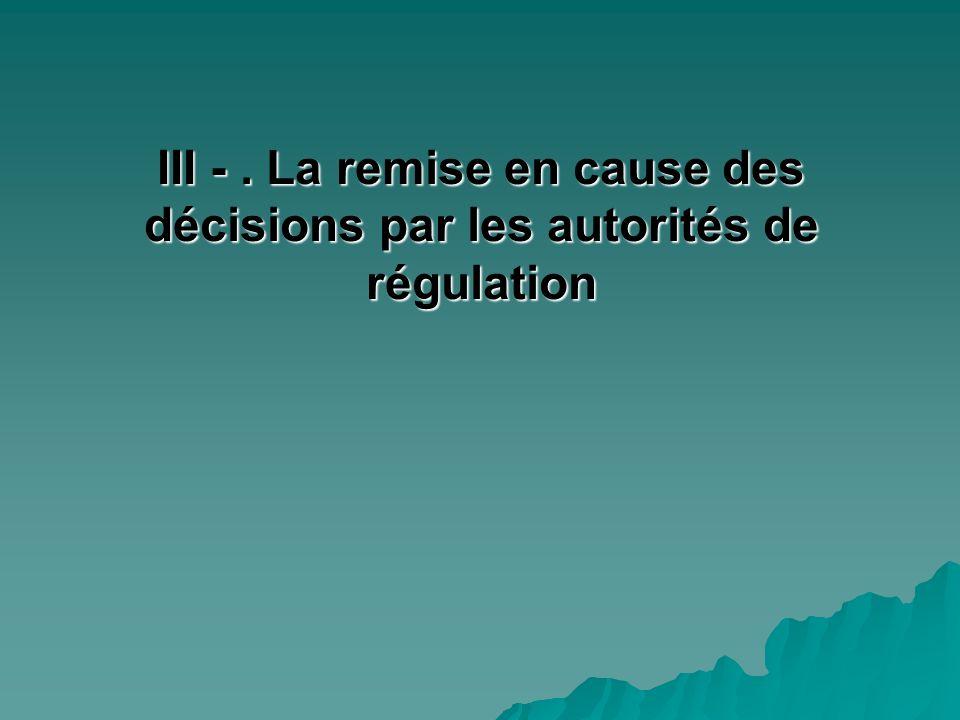 III - . La remise en cause des décisions par les autorités de régulation
