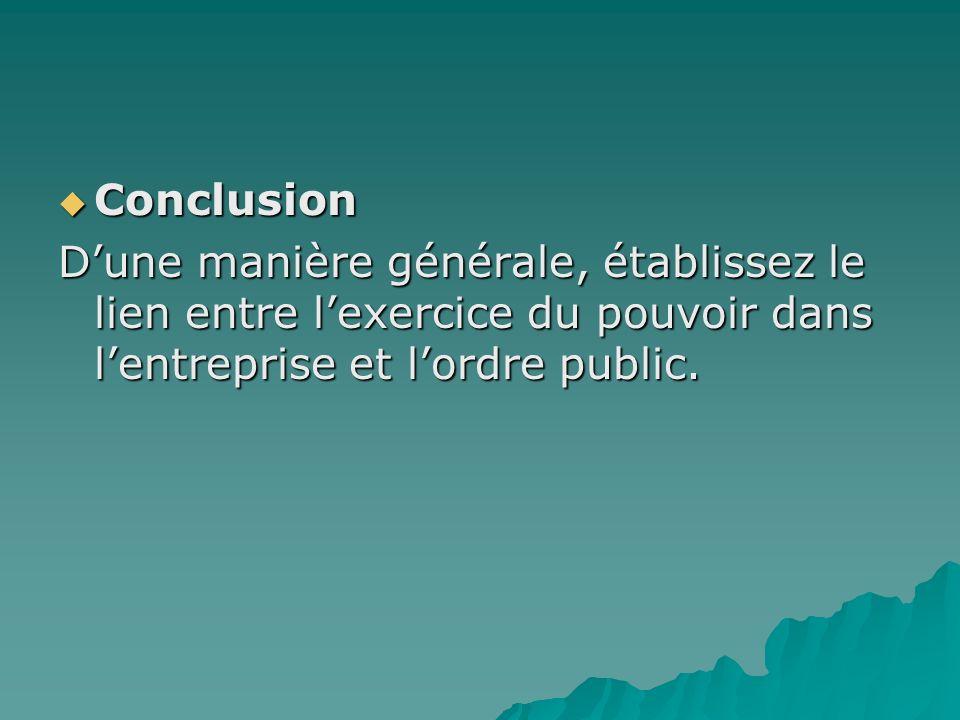 Conclusion D'une manière générale, établissez le lien entre l'exercice du pouvoir dans l'entreprise et l'ordre public.