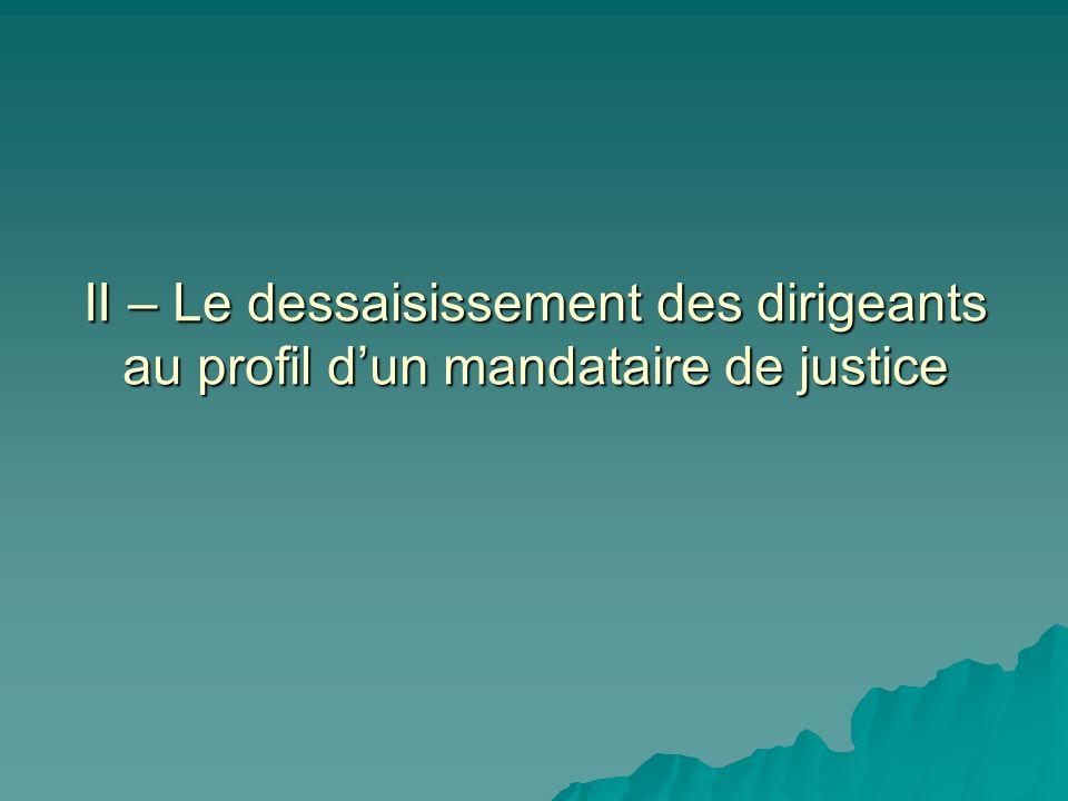 II – Le dessaisissement des dirigeants au profil d'un mandataire de justice