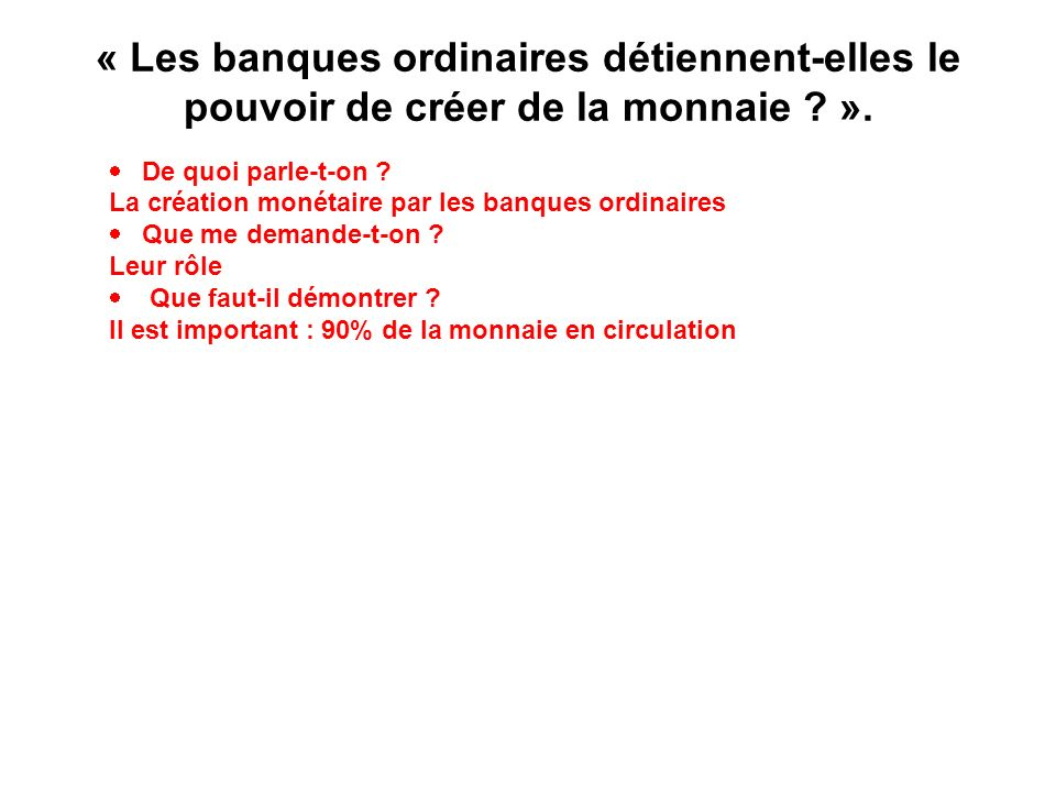 « Les banques ordinaires détiennent-elles le pouvoir de créer de la monnaie ».
