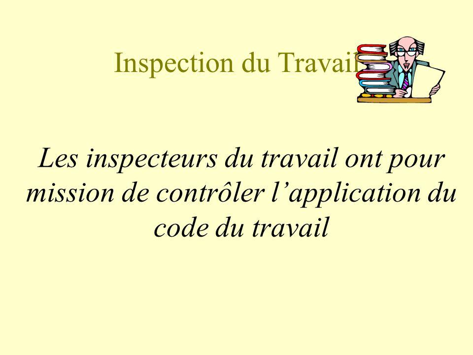 Inspection du Travail Les inspecteurs du travail ont pour mission de contrôler l'application du code du travail.