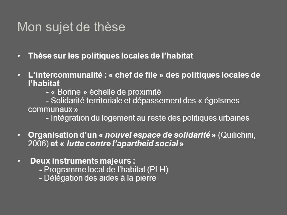 Mon sujet de thèse Thèse sur les politiques locales de l'habitat