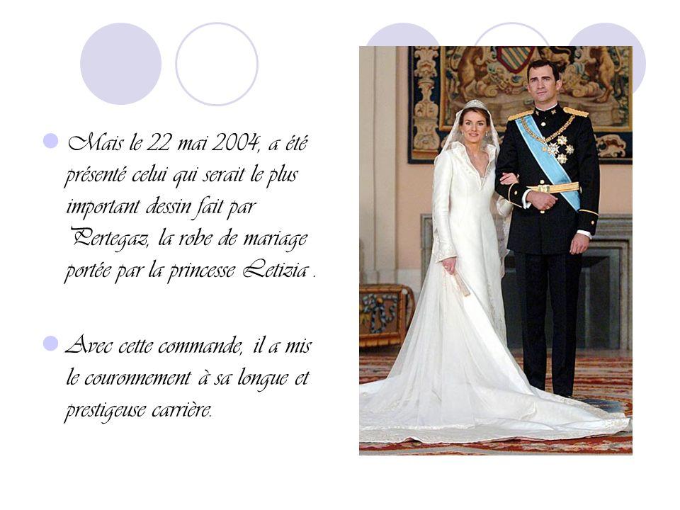 Mais le 22 mai 2004, a été présenté celui qui serait le plus important dessin fait par Pertegaz, la robe de mariage portée par la princesse Letizia .