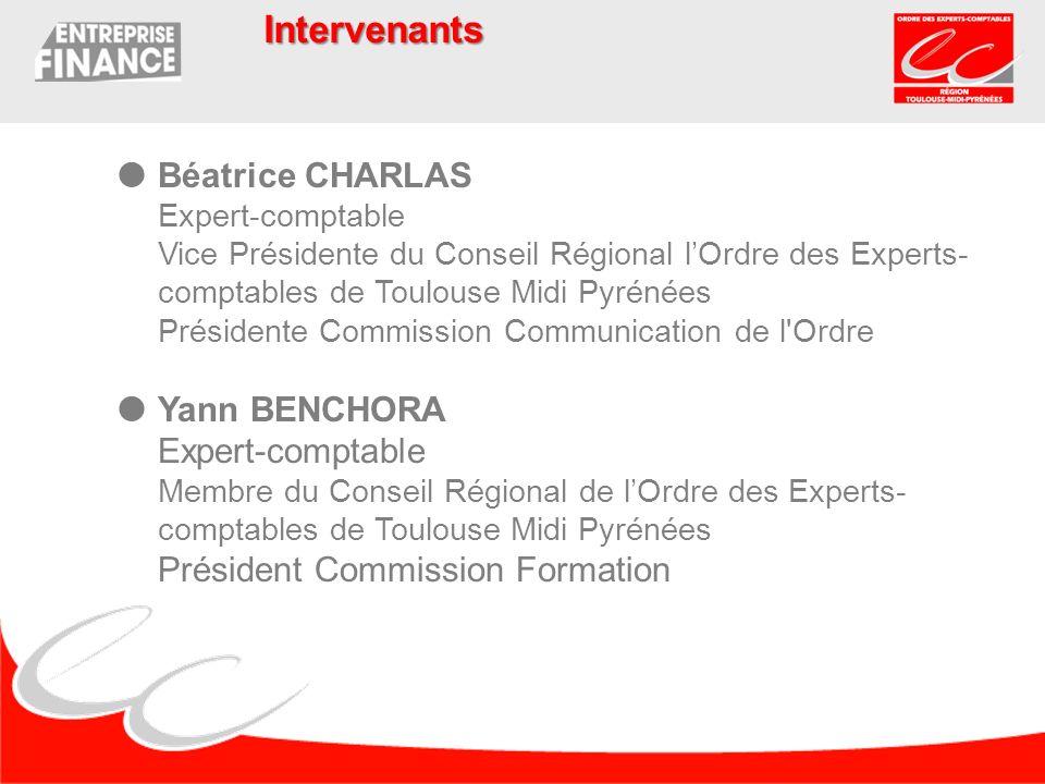 Intervenants Béatrice CHARLAS Expert-comptable Vice Présidente du Conseil Régional l'Ordre des Experts-comptables de Toulouse Midi Pyrénées.