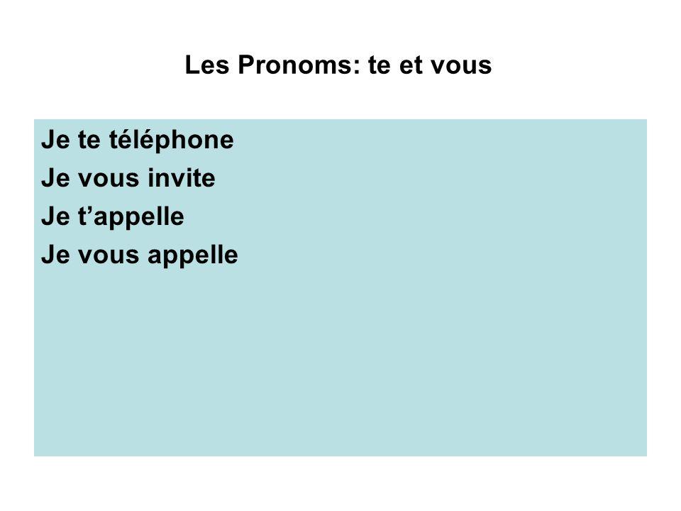 Les Pronoms: te et vous Je te téléphone Je vous invite Je t'appelle Je vous appelle
