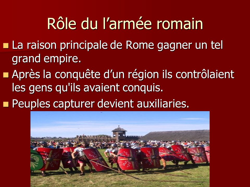 Rôle du l'armée romain La raison principale de Rome gagner un tel grand empire.