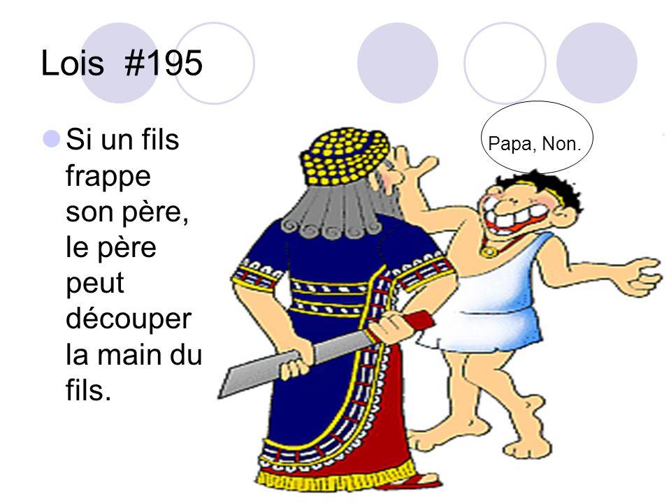 Lois #195 Si un fils frappe son père, le père peut découper la main du fils. Papa, Non.