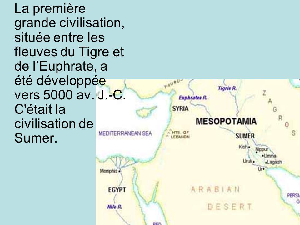 La première grande civilisation, située entre les fleuves du Tigre et de l'Euphrate, a été développée vers 5000 av.