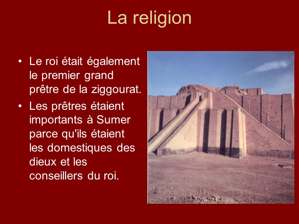 La religion Le roi était également le premier grand prêtre de la ziggourat.