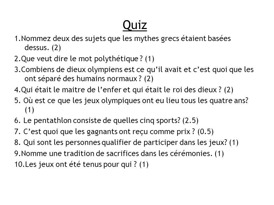 Quiz 1.Nommez deux des sujets que les mythes grecs étaient basées dessus. (2) 2.Que veut dire le mot polythétique (1)