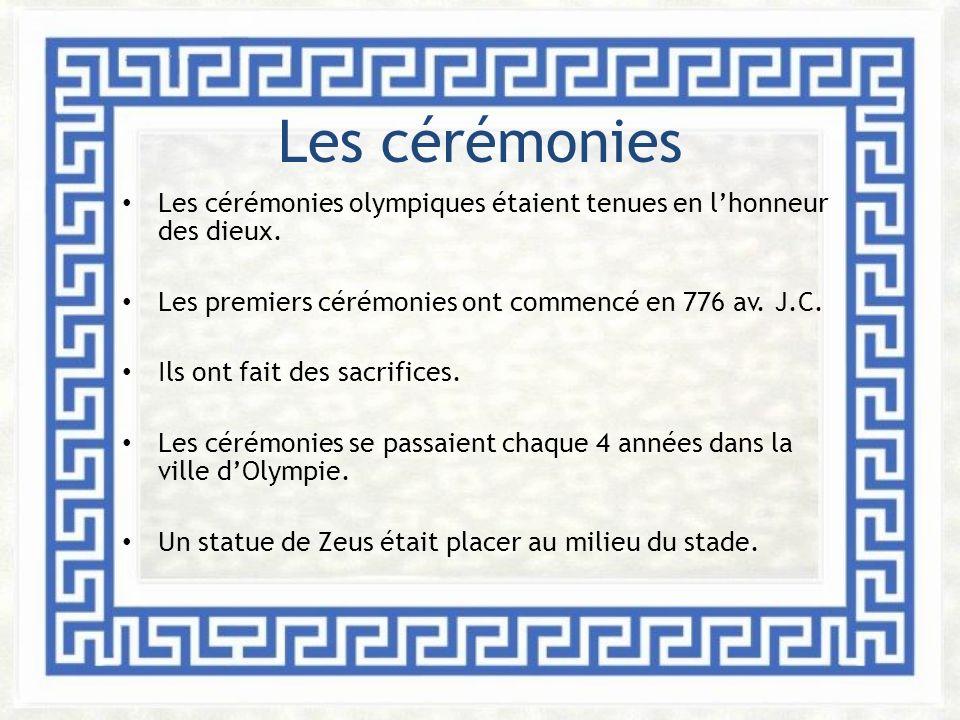 Les cérémonies Les cérémonies olympiques étaient tenues en l'honneur des dieux. Les premiers cérémonies ont commencé en 776 av. J.C.