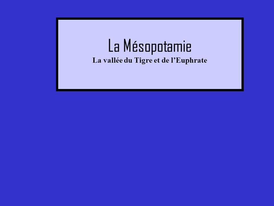 La Mésopotamie La vallée du Tigre et de l'Euphrate