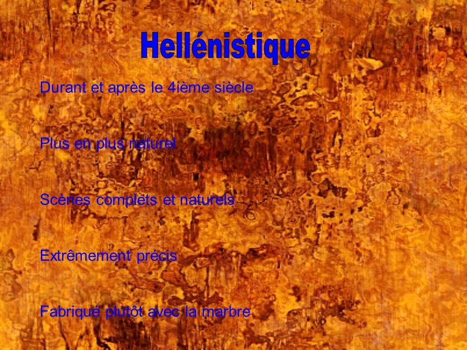 Hellénistique Durant et après le 4ième siècle Plus en plus naturel