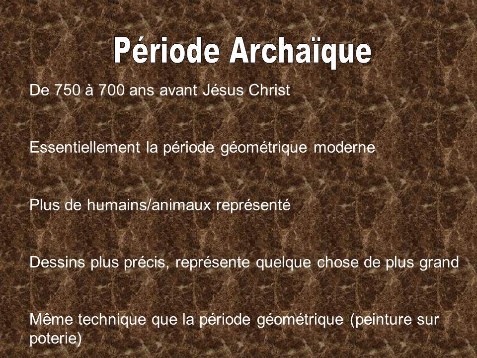 Période Archaïque De 750 à 700 ans avant Jésus Christ