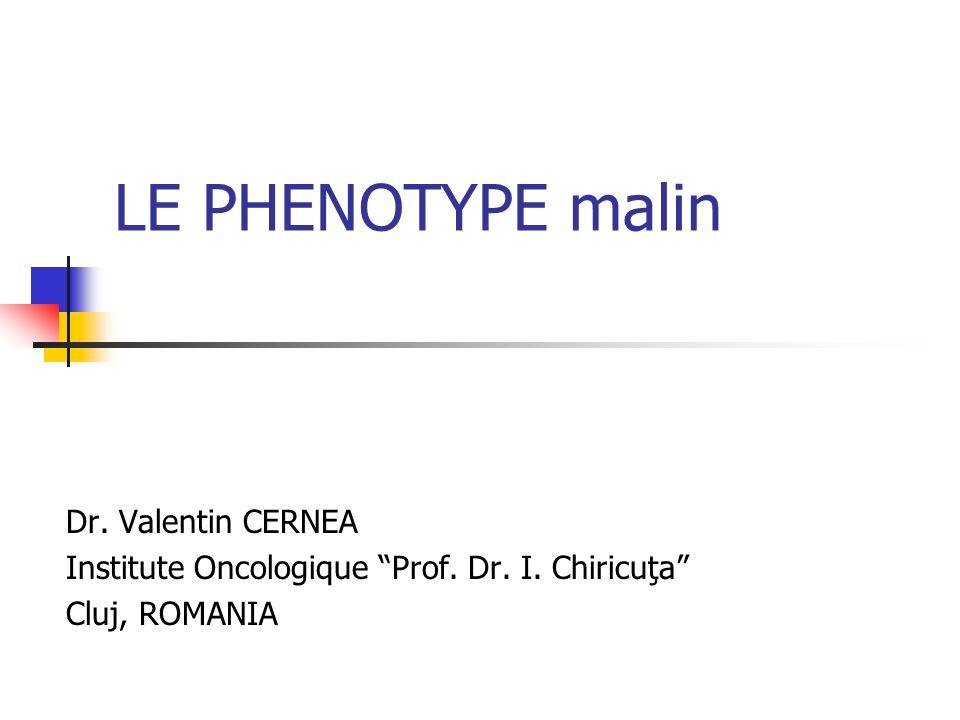 LE PHENOTYPE malin Dr. Valentin CERNEA