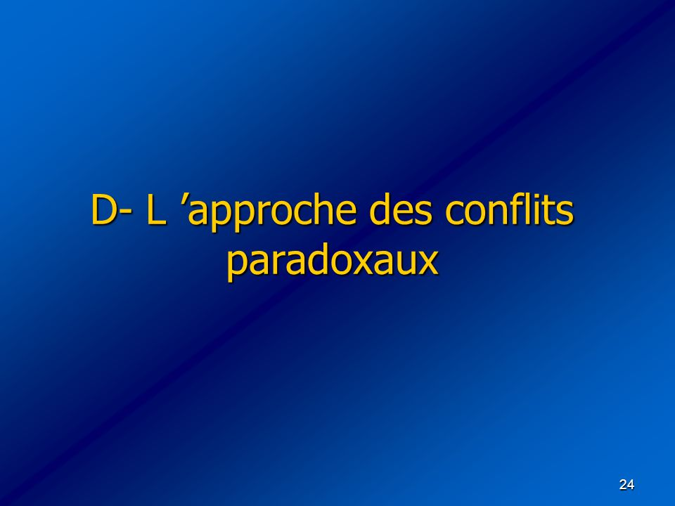 D- L 'approche des conflits paradoxaux