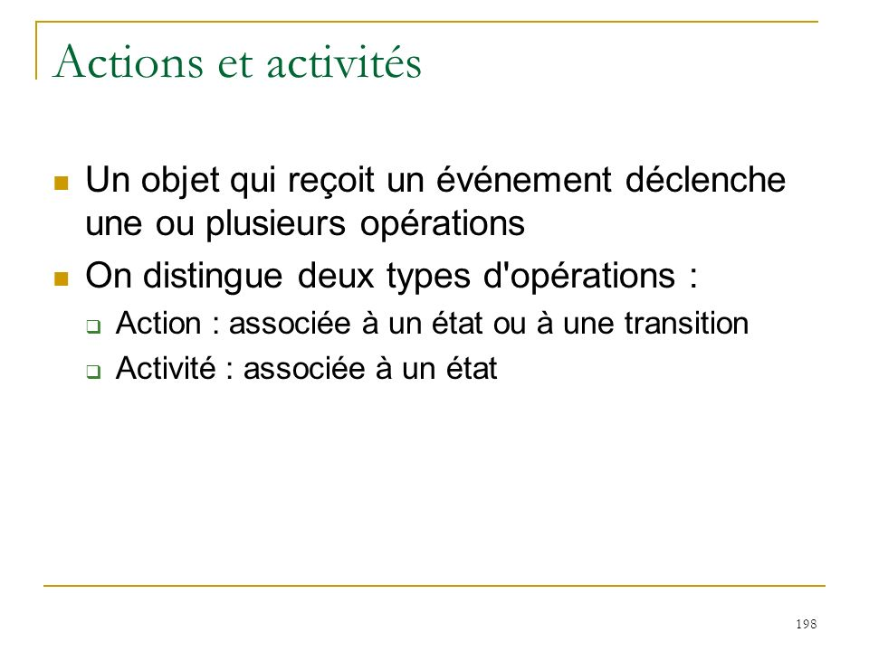 Actions et activités Un objet qui reçoit un événement déclenche une ou plusieurs opérations. On distingue deux types d opérations :