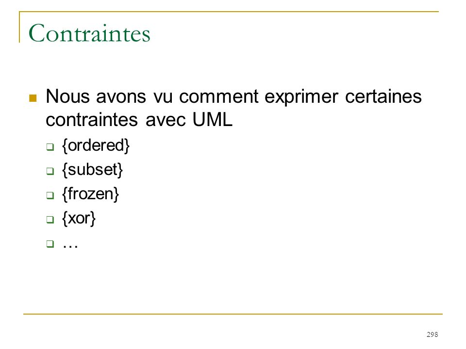 Contraintes Nous avons vu comment exprimer certaines contraintes avec UML. {ordered} {subset} {frozen}