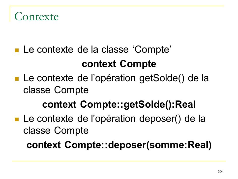 context Compte::getSolde():Real context Compte::deposer(somme:Real)