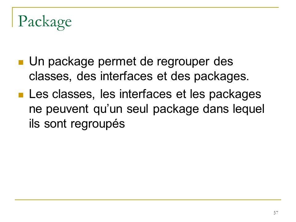Package Un package permet de regrouper des classes, des interfaces et des packages.