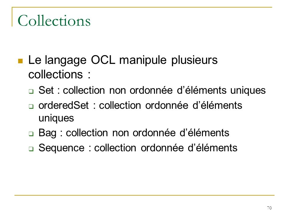Collections Le langage OCL manipule plusieurs collections :
