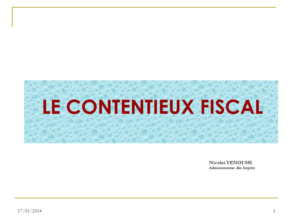 LE CONTENTIEUX FISCAL Nicolas YENOUSSI 26/03/2017 CABINET SGF