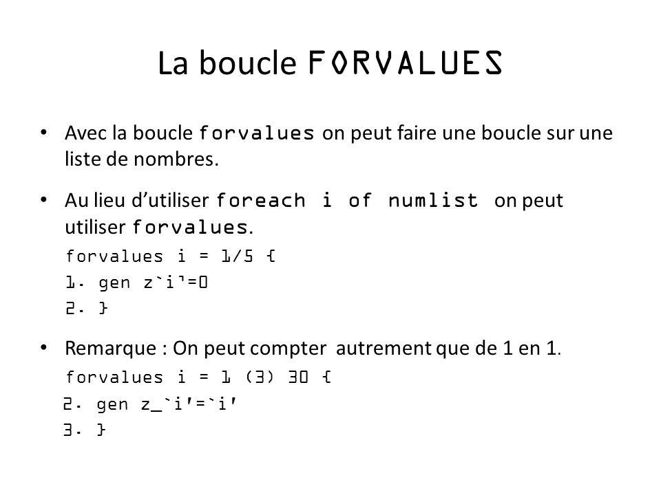 La boucle FORVALUES Avec la boucle forvalues on peut faire une boucle sur une liste de nombres.