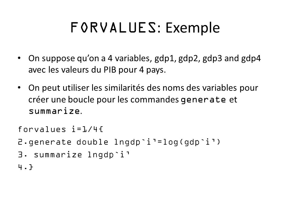 FORVALUES: Exemple On suppose qu'on a 4 variables, gdp1, gdp2, gdp3 and gdp4 avec les valeurs du PIB pour 4 pays.