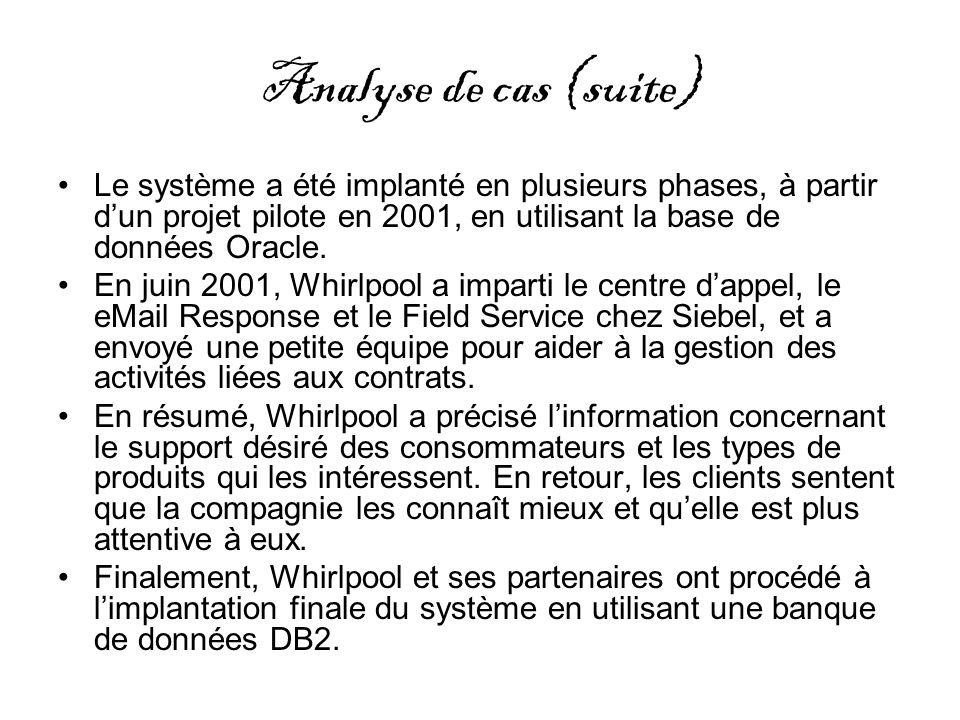Analyse de cas (suite) Le système a été implanté en plusieurs phases, à partir d'un projet pilote en 2001, en utilisant la base de données Oracle.