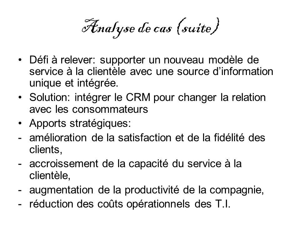 Analyse de cas (suite) Défi à relever: supporter un nouveau modèle de service à la clientèle avec une source d'information unique et intégrée.