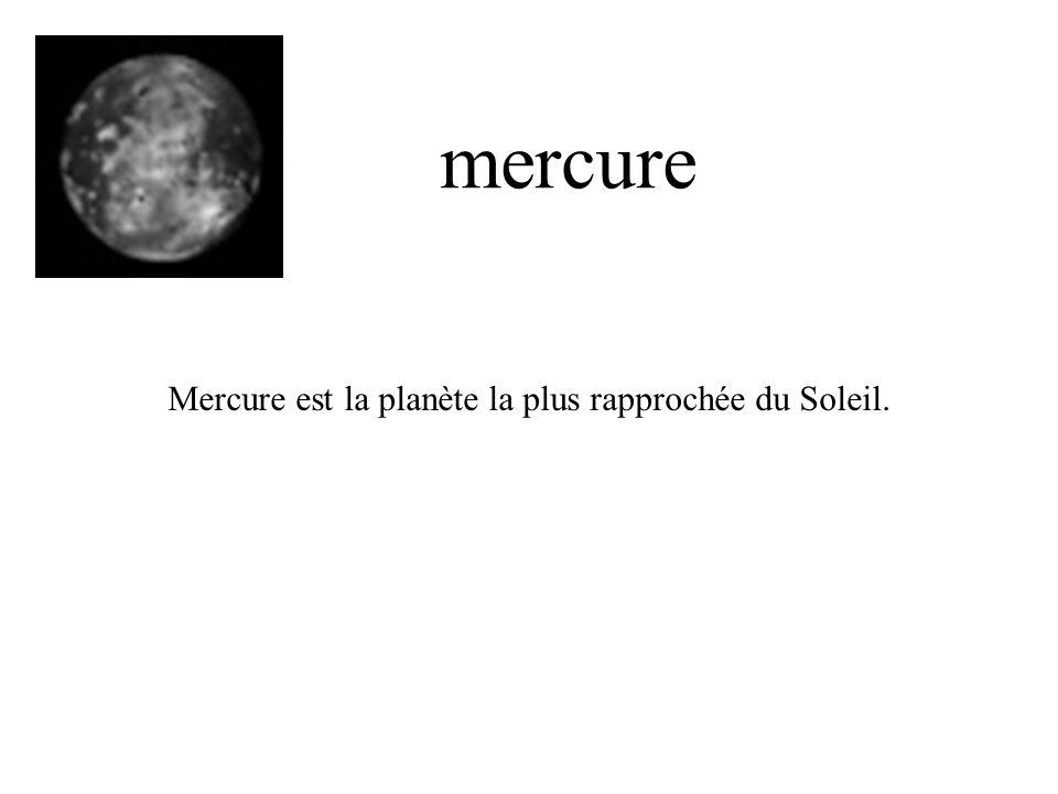 mercure Mercure est la planète la plus rapprochée du Soleil.